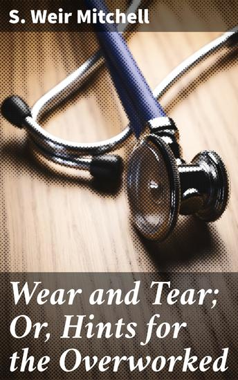 Wear and Tear; Or Hints for the Overworked - cover