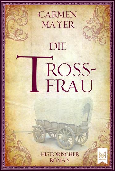 Die Trossfrau - Historischer Roman - cover