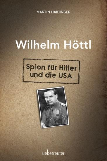 Wilhelm Höttl - Spion für Hitler und die USA - cover