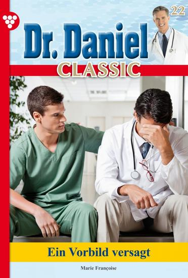 Dr Daniel Classic 22 – Arztroman - Ein Vorbild versagt - cover