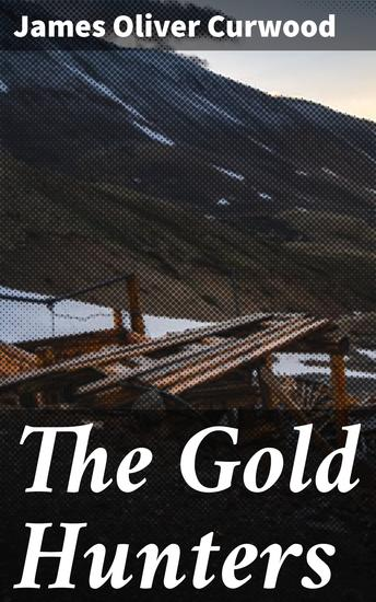 The Gold Hunters - A Story of Life and Adventure in the Hudson Bay Wilds - cover