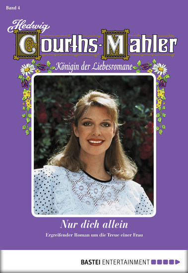 Hedwig Courths-Mahler - Folge 004 - Nur dich allein - cover