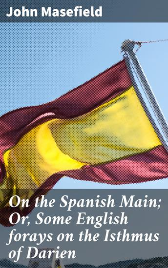 On the Spanish Main; Or Some English forays on the Isthmus of Darien - cover