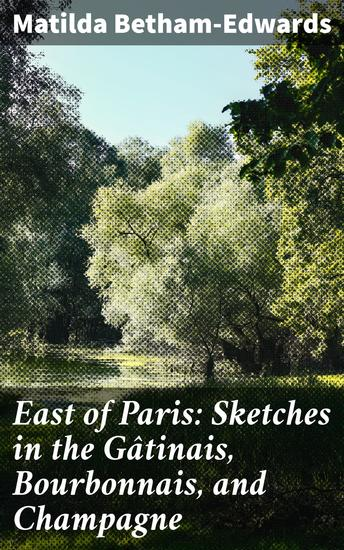 East of Paris: Sketches in the Gâtinais Bourbonnais and Champagne - cover