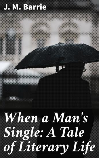When a Man's Single: A Tale of Literary Life - cover
