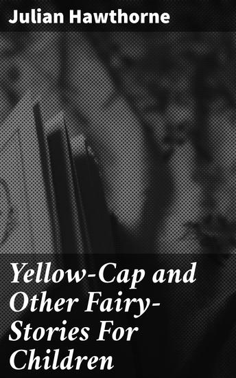 Yellow-Cap and Other Fairy-Stories For Children - cover