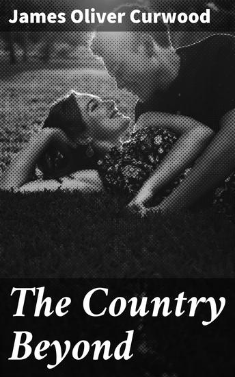 The Country Beyond - A Romance of the Wilderness - cover