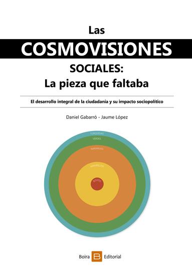 Las cosmovisiones sociales: la pieza que faltaba - El desarrollo integral de la ciudadanía y su impacto sociopolítico - cover