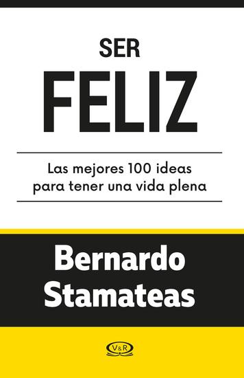 Ser feliz Las mejores 100 ideas para tener una vida plena - cover