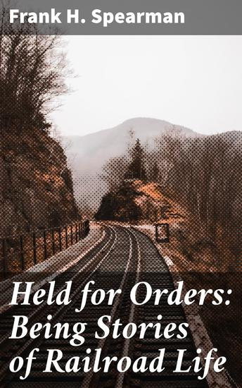 Held for Orders: Being Stories of Railroad Life - cover