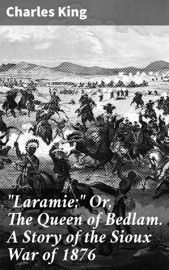 """""""Laramie;"""" Or The Queen of Bedlam A Story of the Sioux War of 1876 - cover"""