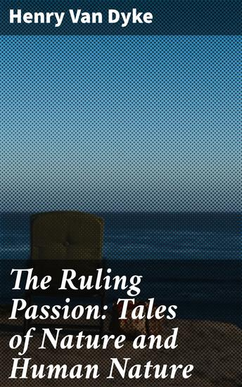 The Ruling Passion: Tales of Nature and Human Nature - cover