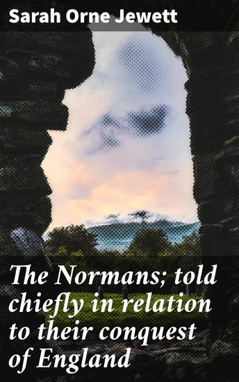 The Normans; told chiefly in relation to their conquest of England - cover