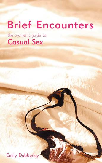 Brief Encounters - The Women's Guide to Casual Sex - cover
