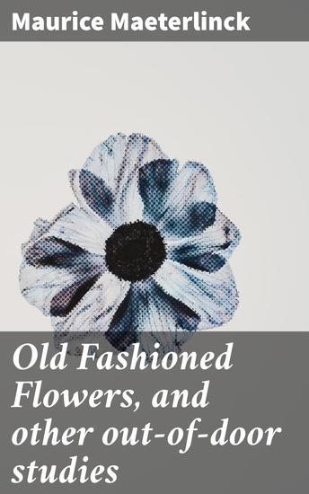 Old Fashioned Flowers and other out-of-door studies - cover