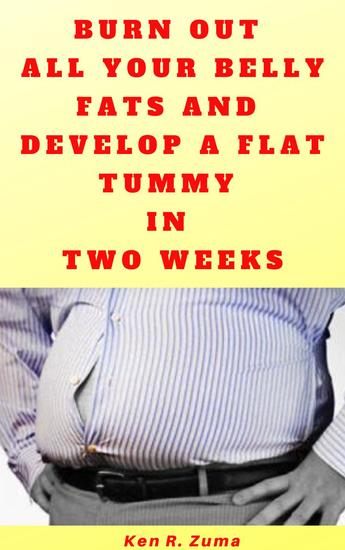 Burn Out All Your Belly Fats and Develop a Flat Tummy in Two Weeks - cover