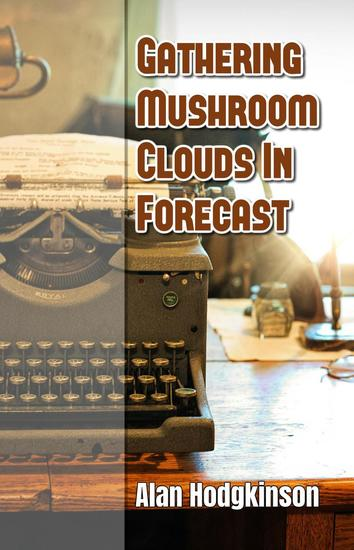 Gathering Mushroom Clouds In Forecast - cover