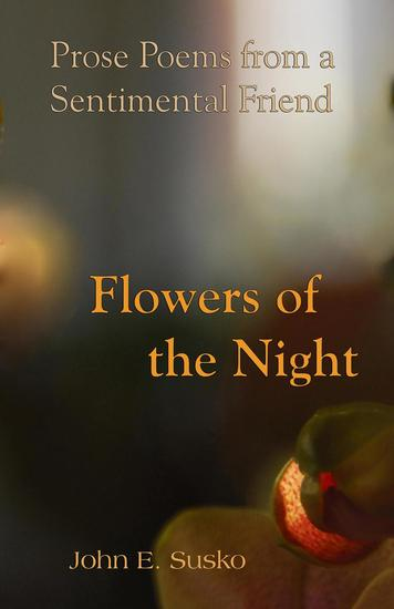 Flowers of the Night: Prose Poems from a Sentimental Friend - cover