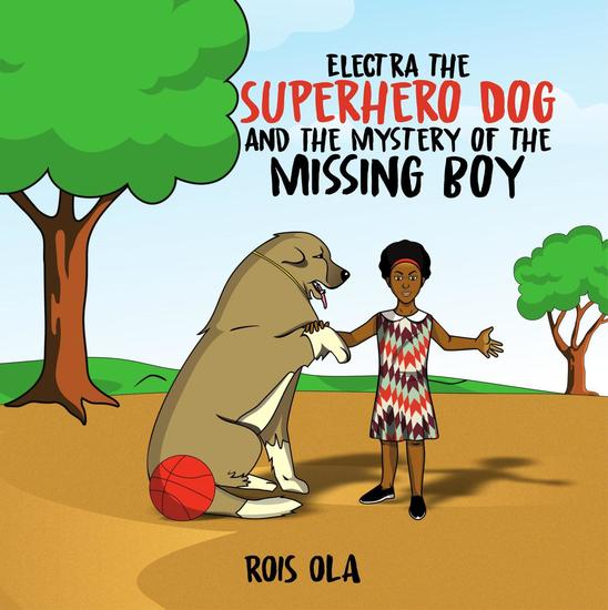 Electra The Superhero Dog And The Mystery Of The Missing Boy - 1 - cover