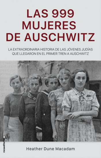 Las 999 mujeres de Auschwitz - La extraordinaria historia de las jóvenes judías que llegaron en el primer tren a Auschwitz - cover