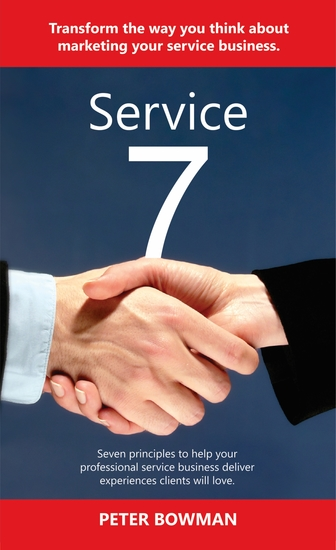 Service 7 - Transform the way you think about marketing your service business Seven principles to help your professional service business deliver experiences clients will love - cover