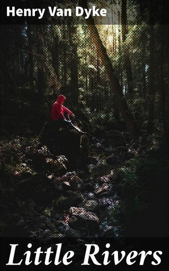 Little Rivers - A Book of Essays in Profitable Idleness - cover