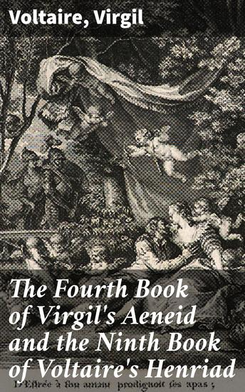 The Fourth Book of Virgil's Aeneid and the Ninth Book of Voltaire's Henriad - cover