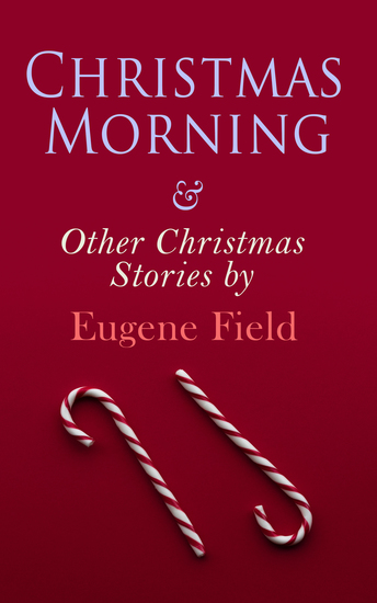 Christmas Morning & Other Christmas Stories by Eugene Field - Christmas Specials Series - cover