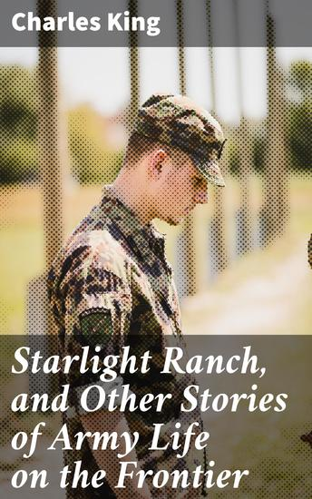 Starlight Ranch and Other Stories of Army Life on the Frontier - cover