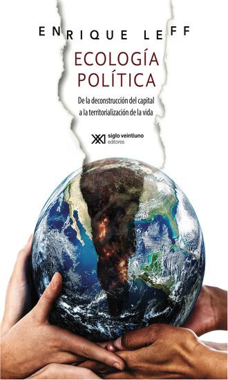 Ecología política - De la deconstrucción del capital a la territorialización de la vida - cover