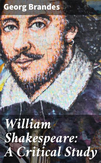 William Shakespeare: A Critical Study - cover