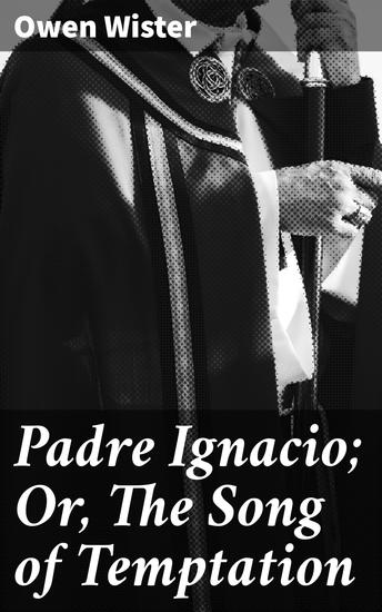 Padre Ignacio; Or The Song of Temptation - cover