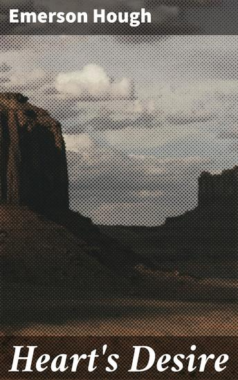 Heart's Desire - The Story of a Contented Town Certain Peculiar Citizens and Two Fortunate Lovers A Novel - cover