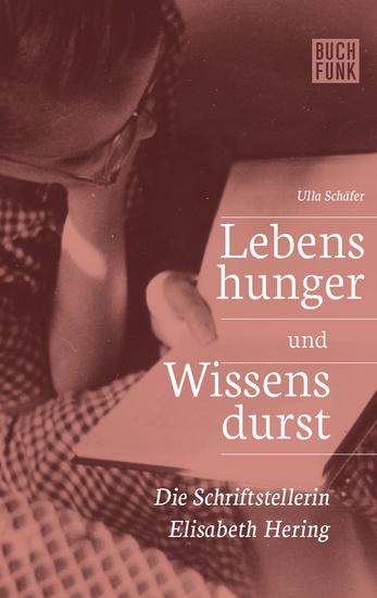 Lebenshunger und Wissensdurst - Die Schriftstellerin Elisabeth Hering - cover