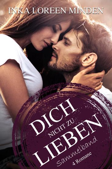 Dich nicht zu lieben - Sammelband aller 4 Romane - cover