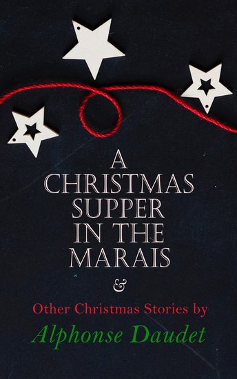Christmas Supper in the Marais & Other Christmas Stories by Alphonse Daudet - Christmas Specials Series - cover