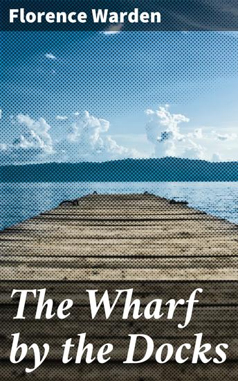 The Wharf by the Docks - A Novel - cover