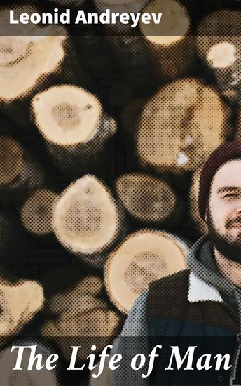 The Life of Man - A Play in Five Acts - cover