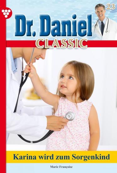Dr Daniel Classic 23 – Arztroman - Karina wird zum Sorgenkind - cover