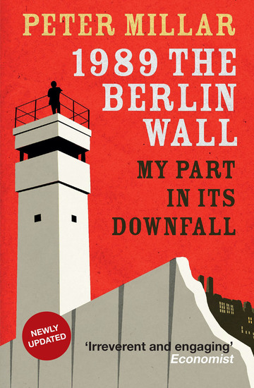 1989: The Berlin Wall My Part in its Downfall - cover