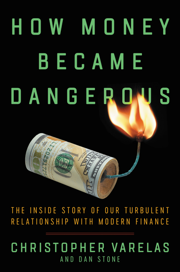 How Money Became Dangerous - The Inside Story of Our Turbulent Relationship with Modern Finance - cover