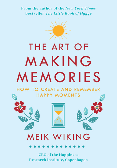 The Art of Making Memories - How to Create and Remember Happy Moments - cover