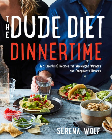 The Dude Diet Dinnertime - 125 Clean(ish) Recipes for Weeknight Winners and Fancypants Dinners - cover
