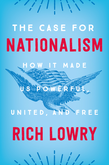 The Case for Nationalism - How It Made Us Powerful United and Free - cover
