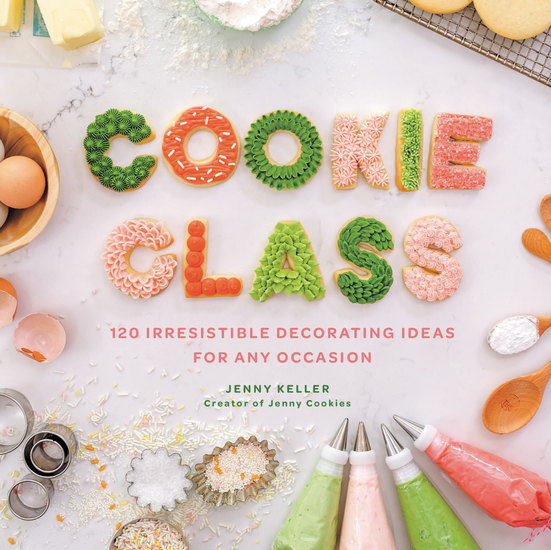 Cookie Class - 120 Irresistible Decorating Ideas for Any Occasion - cover
