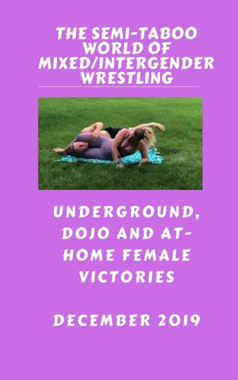 The Semi-Taboo World of Mixed Intergender Wrestling December 2019 Underground Dojo and At-Home Female Victories - cover