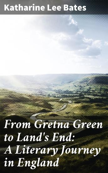 From Gretna Green to Land's End: A Literary Journey in England - cover