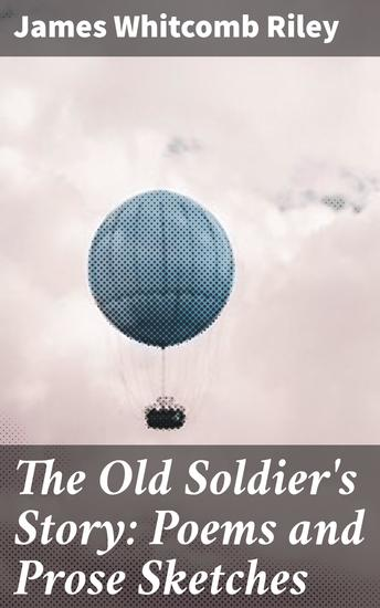 The Old Soldier's Story: Poems and Prose Sketches - cover