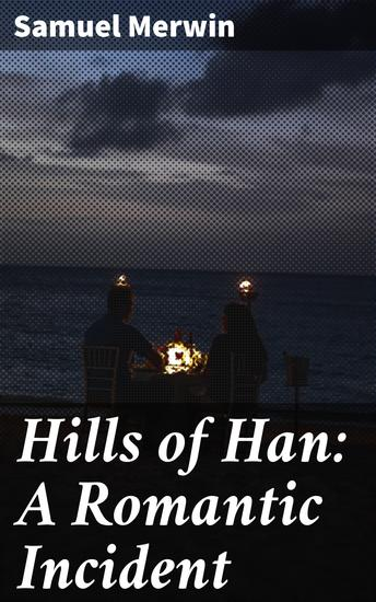 Hills of Han: A Romantic Incident - cover