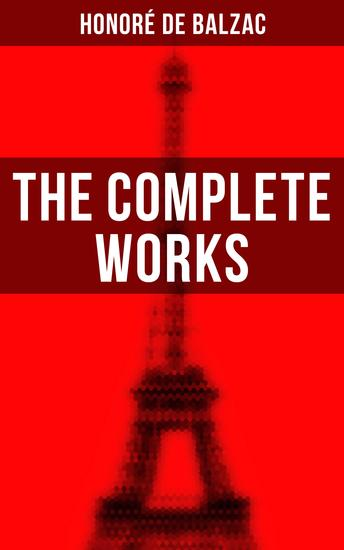 The Complete Works - The Complete Human Comedy Including Father Goriot Cousin Bette Colonel ChabertLost Illusions Catherine de' Medici Eugénie Grandet - cover